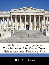 Water and Fuel Systems Maintenance: Air Force Career Education and Training Plan