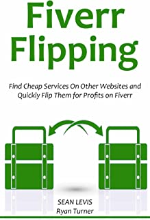 Fiverr Flipping (2016): Find Cheap Services on Other Websites and Quickly Flip Them for Profits on Fiverr