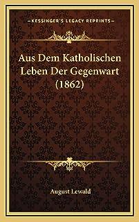 Aus Dem Katholischen Leben Der Gegenwart (1862)