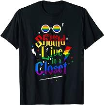 No One Should Live In A Closet LGBT Gay Pride T-Shirt