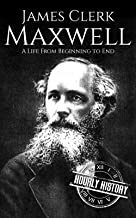 James Clerk Maxwell: A Life from Beginning to End (Scottish History Book 4) (English Edition)