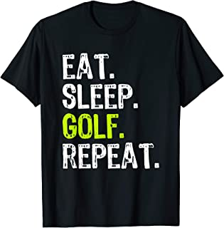 Eat Sleep Golf Repeat Funny Golfer Golfing Cool Gift T-Shirt