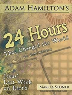 24 Hours That Changed the World for Older Children: Jesus' Last Week on Earth