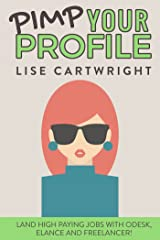 Pimp Your Profile: Land High Paying Jobs on oDesk, Elance and Freelancer! Kindle Edition