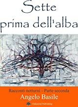 Sette prima dell'alba: Racconti Notturni (Storie della notte Vol. 2) (Italian Edition)