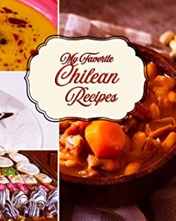 My Favorite Chilean Recipes: A Great Place to Keep My Best Patagonian Recipes