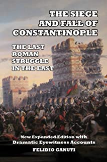 The Siege and the Fall of Constantinople: The Last Roman Struggle in the East