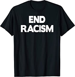 Anti Racism T-Shirt - End Racism Tee