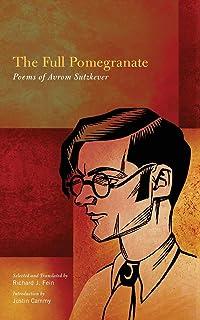 Full Pomegranate, The: Poems of Avrom Sutzkever