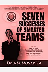 Seven Successes of Smarter Teams, Part 5: How to Use Simple Management Consulting Secrets to Stimulate Team Motivation Easily, Build Smarter Teams, and See Career Results Now Kindle Edition