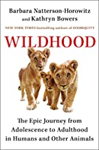 Wildhood: The Epic Journey from Adolescence to Adulthood in Humans and Other Animals