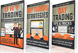 Day Trading: Guide - 3 Manuscripts: A Beginner's Guide To Day Trading, Day Trading Strategies, Day Trading Tips & Tricks (Day Trading, Day Trading For Beginner's, Day Trading Strategies Book 5)