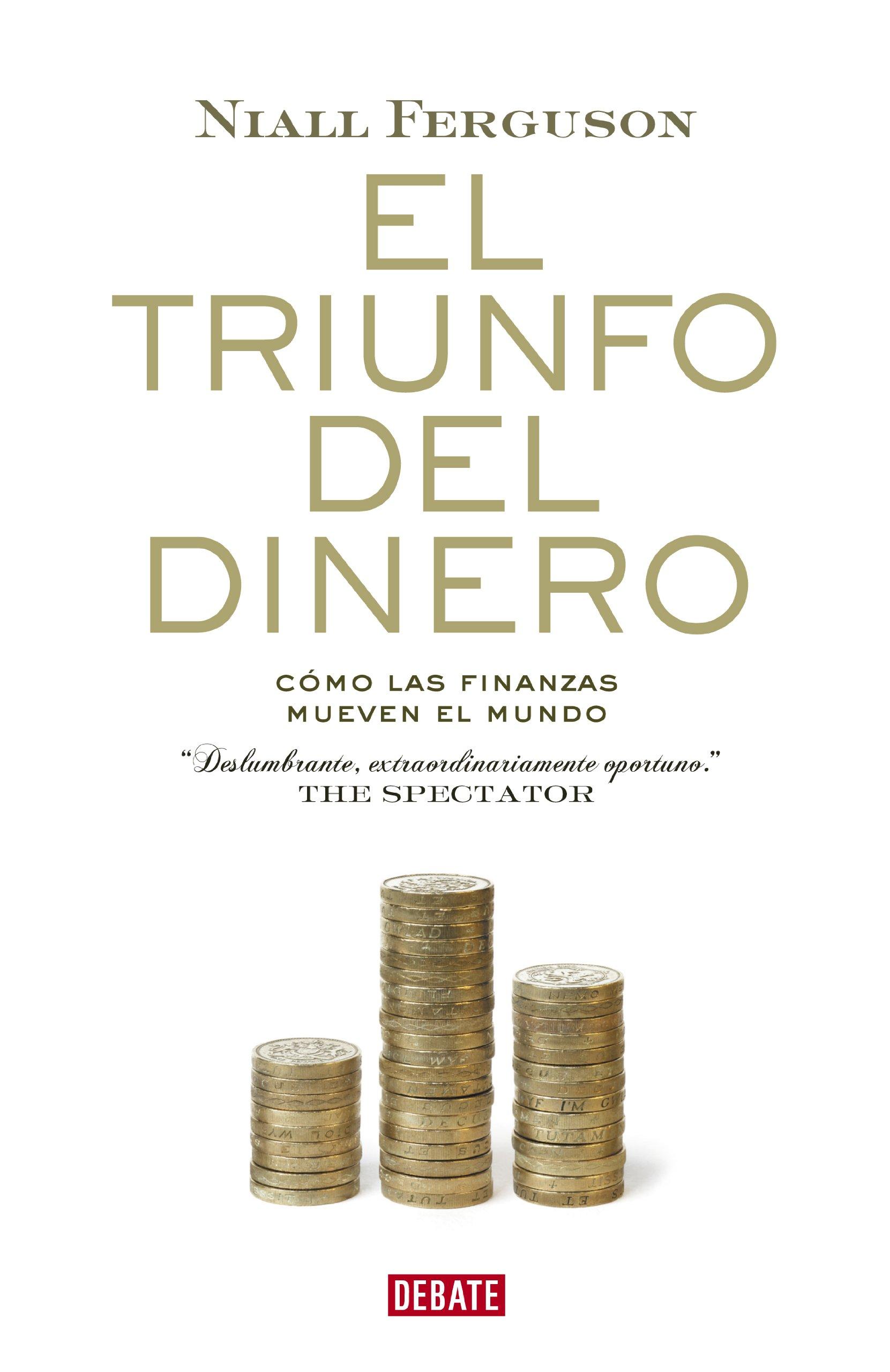 El triunfo del dinero: Una historia financiera del mundo (Spanish Edition)