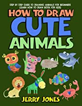 How to Draw Cute Animals: Step by Step Guide to Drawing Animals for Beginners (Learn How to Draw Book for Kids)