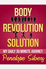 Body Revolution Solution - My 30 Minute Daily Journey Kindle Edition