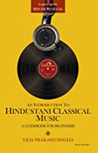 An Introduction to Hindustani Classical Music: A Beginners Guide