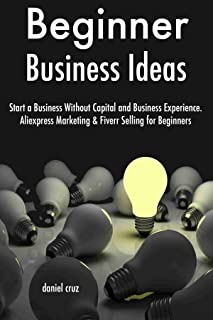 Beginner Business Ideas (Combo Training): Start a Business Without Capital and Business Experience. Aliexpress Marketing &...