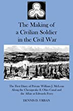 THE MAKING OF A CIVILIAN SOLDIER IN THE CIVIL WAR: The First Diary of Private William J. McLean Along the Chesapeake & Ohi...