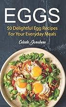 Eggs: 50 Delightful Egg Recipes