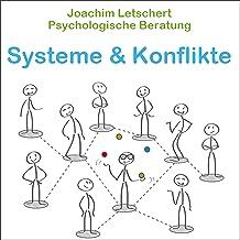 Psychologische Beratung - Systeme und Konflikte: Kommunikation für Coaches, Berater Führungskräfte und alle Kommunikatoren