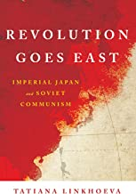 Revolution Goes East: Imperial Japan and Soviet Communism (Studies of the Weatherhead East Asian Institute, Columbia University) (English Edition)