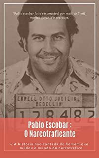 Pablo Escobar: O Narcotraficante: A história por trás do homem que matou mais de 5 mil pessoas (Mentes Criminosas Livro 1) (Portuguese Edition)