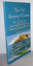 THE FAT BURNING KITCHEN Your 24-Hour Diet Transformation to Make Youyr Body a Fat-Burning Machine!
