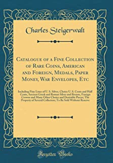 Catalogue of a Fine Collection of Rare Coins, American and Foreign, Medals, Paper Money, War Envelopes, Etc: Including Fine Lines of U. S. Silver, ... and Bronze, Foreign Crowns and Many Other
