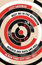 Meet Me in the Bathroom: Rebirth and Rock and Roll in New York City 2001–2011 (English Edition)
