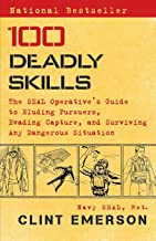100 Deadly Skills: The SEAL Operative's Guide to Eluding Pursuers, Evading Capture,..