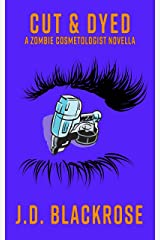 Cut & Dyed (Zombie Cosmetologist Novellas Book 3) Kindle Edition