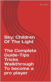 Sky: Children Of The Light The Complete Guide-Tips Tricks Walkthrough To become a pro player (English Edition)