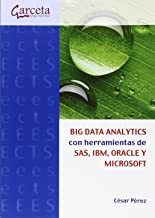 Big Data Analytics con herramientas de SAS, IBM, ORACLE Y MICROSOFT (Texto (garceta))