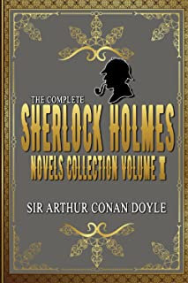 The Complete Sherlock Holmes Novels and Stories Collection Volume I: By Sir Arthur Conan Doyle Original Classic: Annotated...
