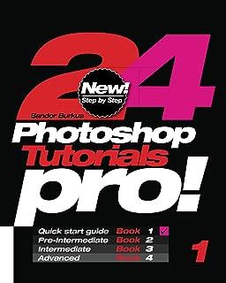 24 Photoshop Tutorials Pro: Quick Start Guide: Volume 1