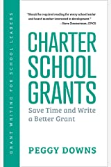Charter School Grants: Save Time and Write a Better Grant (Grant Writing for School Leaders Book 2) Kindle Edition