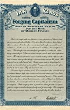 Forging Capitalism: Rogues, Swindlers, Frauds, and the Rise of Modern Finance (Yale Series in Economic and Financial History)
