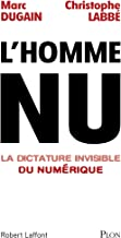 L'homme nu. La dictature invisible du numérique (Hors collection) (French Edition)