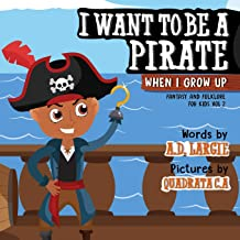 I Want To Be A Pirate When I Grow Up (Fantasy and Folklore For Kids)