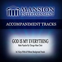 God Is My Everything (Made Popular by Chicago Mass Choir) [Accompaniment Track]