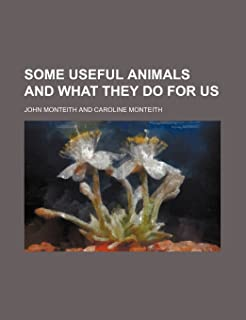 Some Useful Animals and What They Do for Us