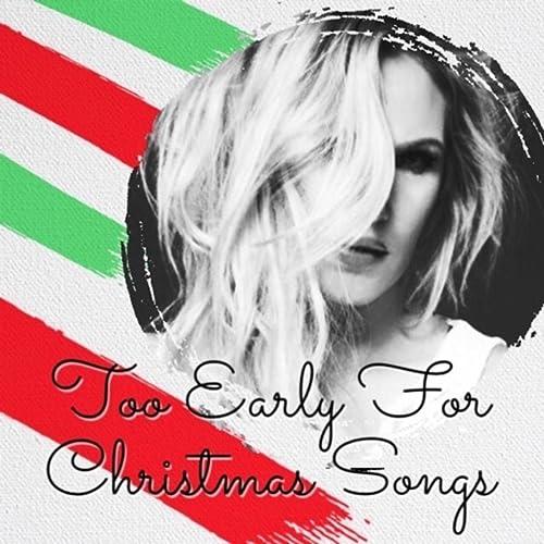 Too Early For Christmas.Too Early For Christmas Songs