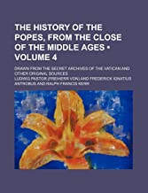 The History of the Popes, from the Close of the Middle Ages (Volume 4); Drawn from the Secret Archives of the Vatican and ...
