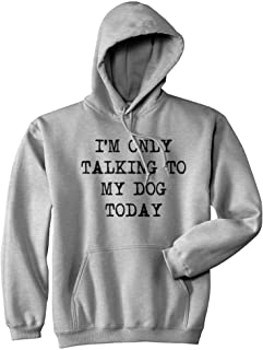 Im Only Talking To My Dog Today Hoodie Funny Puppy Joke Cool Graphic Sweatshirt