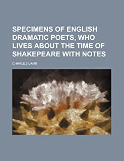 Specimens of English Dramatic Poets, Who Lives about the Time of Shakepeare with Notes