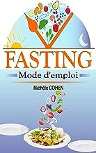 Fasting, mode d'emploi: Le guide du jeûne intermittent le plus complet pour perdre du poids naturellement, gagner en énerg...