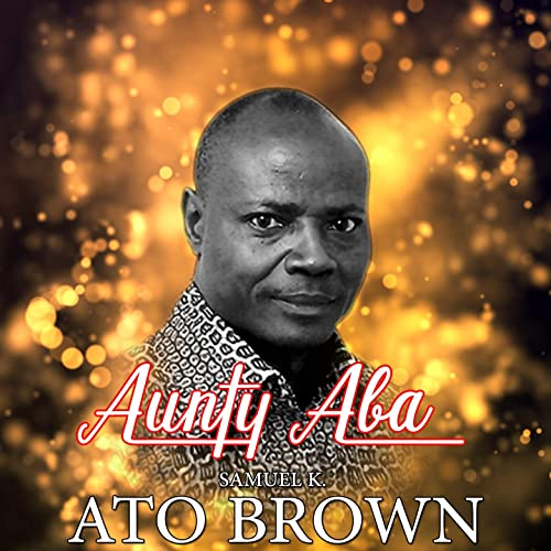 Aunty Aba by Samuel K Ato Brown on Amazon Music - Amazon com