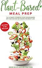 Plant-Based Meal Prep: The Ultimate Cookbook Guide for Beginners with Easy and Fast Diet Recipes for Weight Loss (Includin...
