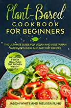 Plant-Based Cookbook for Beginners: The Ultimate Guide for Vegan and Vegetarian Eating with Easy and Fast Diet Recipes. (I...
