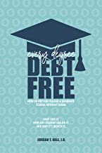 Every Degree Debt Free: How to Pay for College & Graduate School Without Loans: How I Did It. How Any Student Can Do It. And Why It's Worth It.